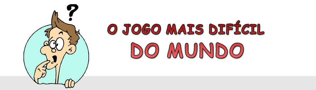 O JOGO MAIS DIFCIL DO MUNDO