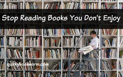 Stop Reading Books You Don't Enjoy: Why Even Bookworms Should Sometimes Quit Reading
