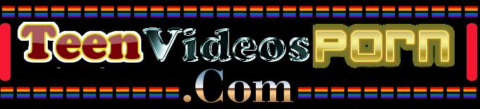 TEEN VIDEOS PORN
