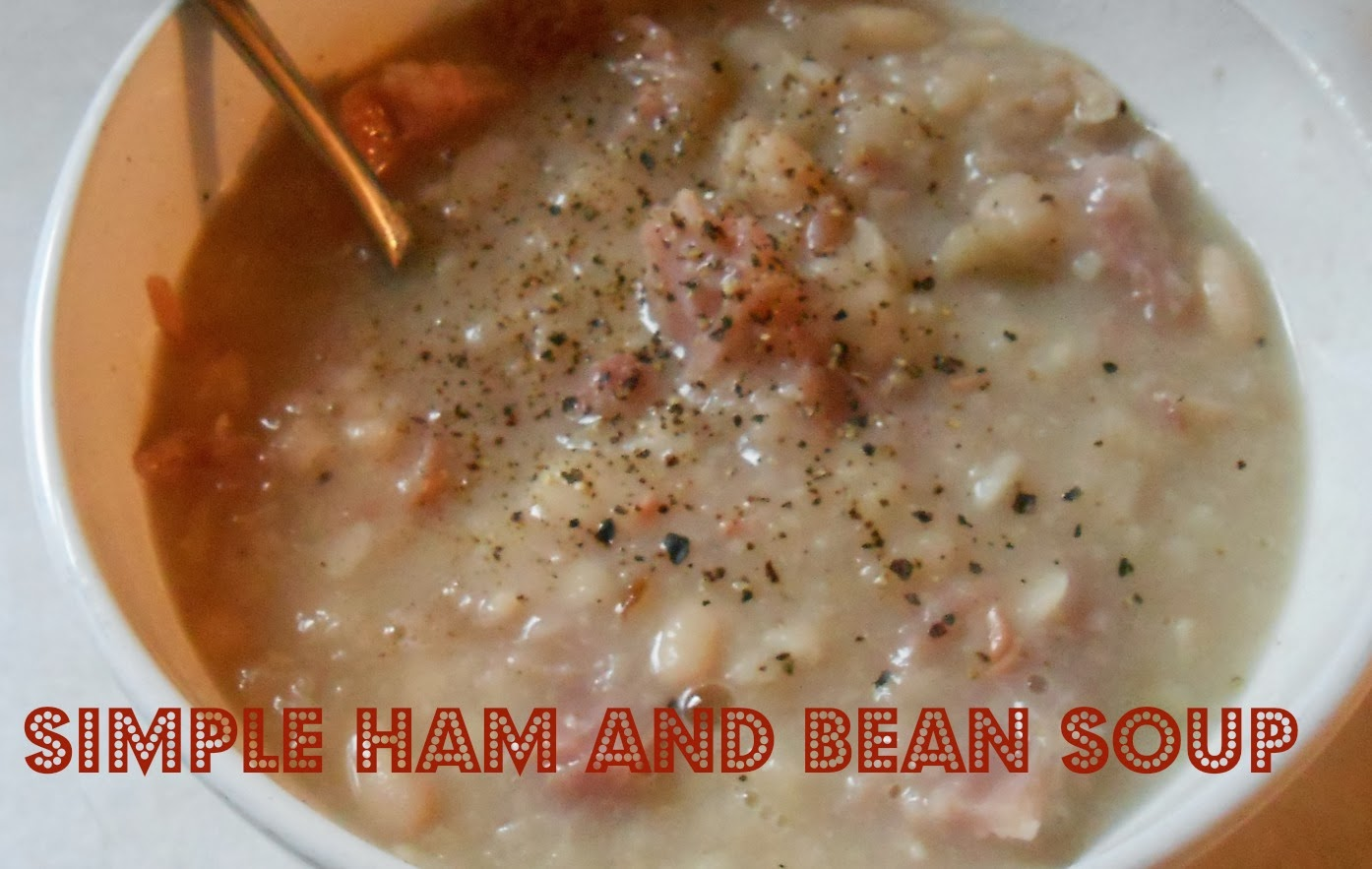 The Better Baker: (Crockpot) Simple Ham and Bean Soup