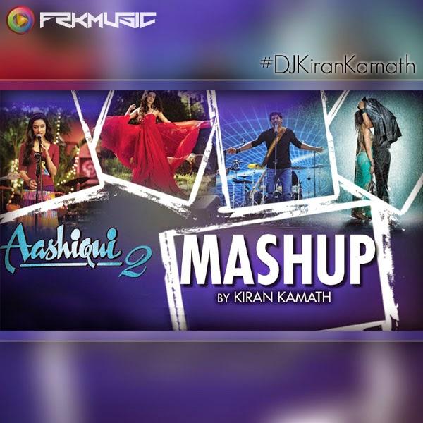 Aashiqui 2 Mashup by DJ Kiran Kamath MP3 Songs iTunes m4a 320Kbps Full Album Movie Songs 320Kbps DJ Kiran Kamath all Mashups 320kbps mp3 songs download