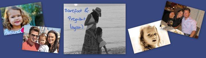 Barefoot & Pregnant (again)