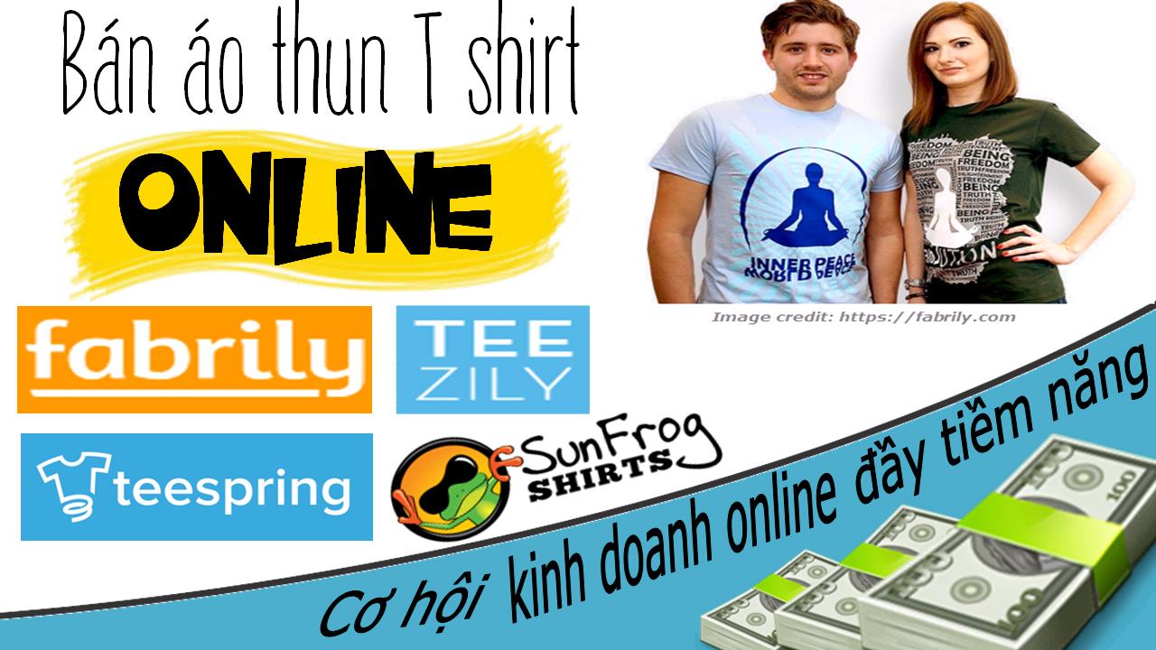 Kiếm tiền với Teespring, Fabrily, Teezily và Sunfrogshirts - Cơ hội kinh doanh online đầy tiềm năng
