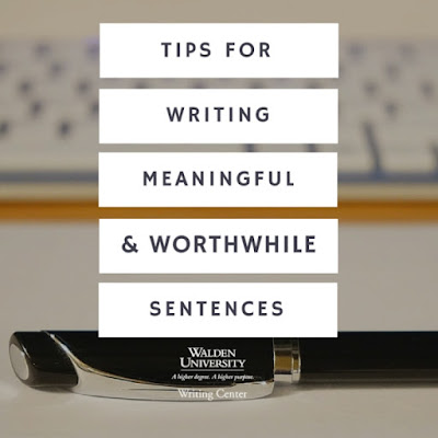 Tips for Writing Meaningful and Worthwhile Sentences | Walden University Writing Center Blog