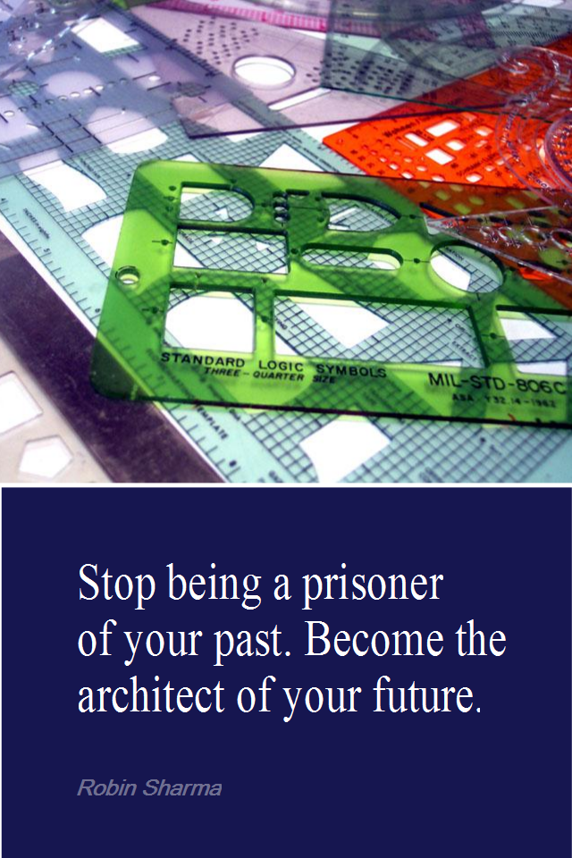 visual quote - image quotation for PURPOSE - Stop being a prisoner of your past. Become the architect of your future. - Robin Sharma