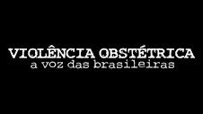 Vídeo Violência Obstétrica - A Voz das Brasileiras