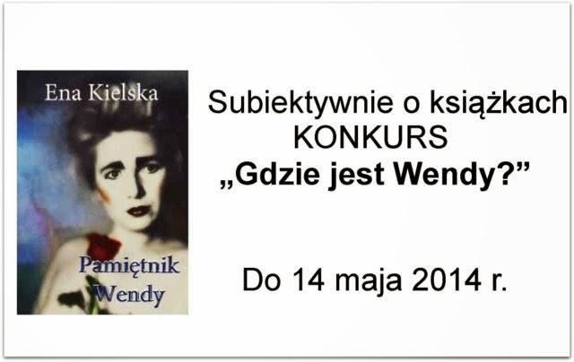 http://www.subiektywnieoksiazkach.pl/2014/04/konkurs-gdzie-jest-wendy.html