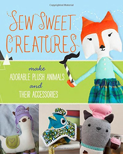 http://www.amazon.com/Sew-Sweet-Creatures-Adorable-Accessories/dp/1454708905/ref=sr_1_1?s=books&ie=UTF8&qid=1445127173&sr=1-1&keywords=sew+sweet+creatures