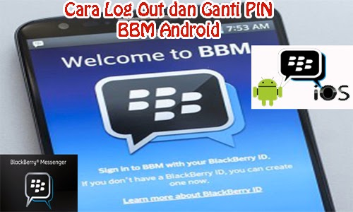Cara Log Out dan Ganti PIN BBM Android