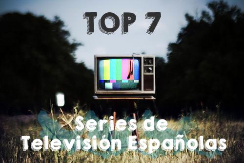 TOP 7: Series de Televisión Españolas