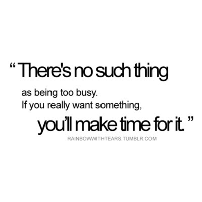there 39 s no such thing as being too busy if you really