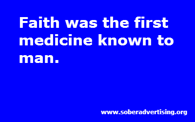 Faith was the first  medicine known to  man.