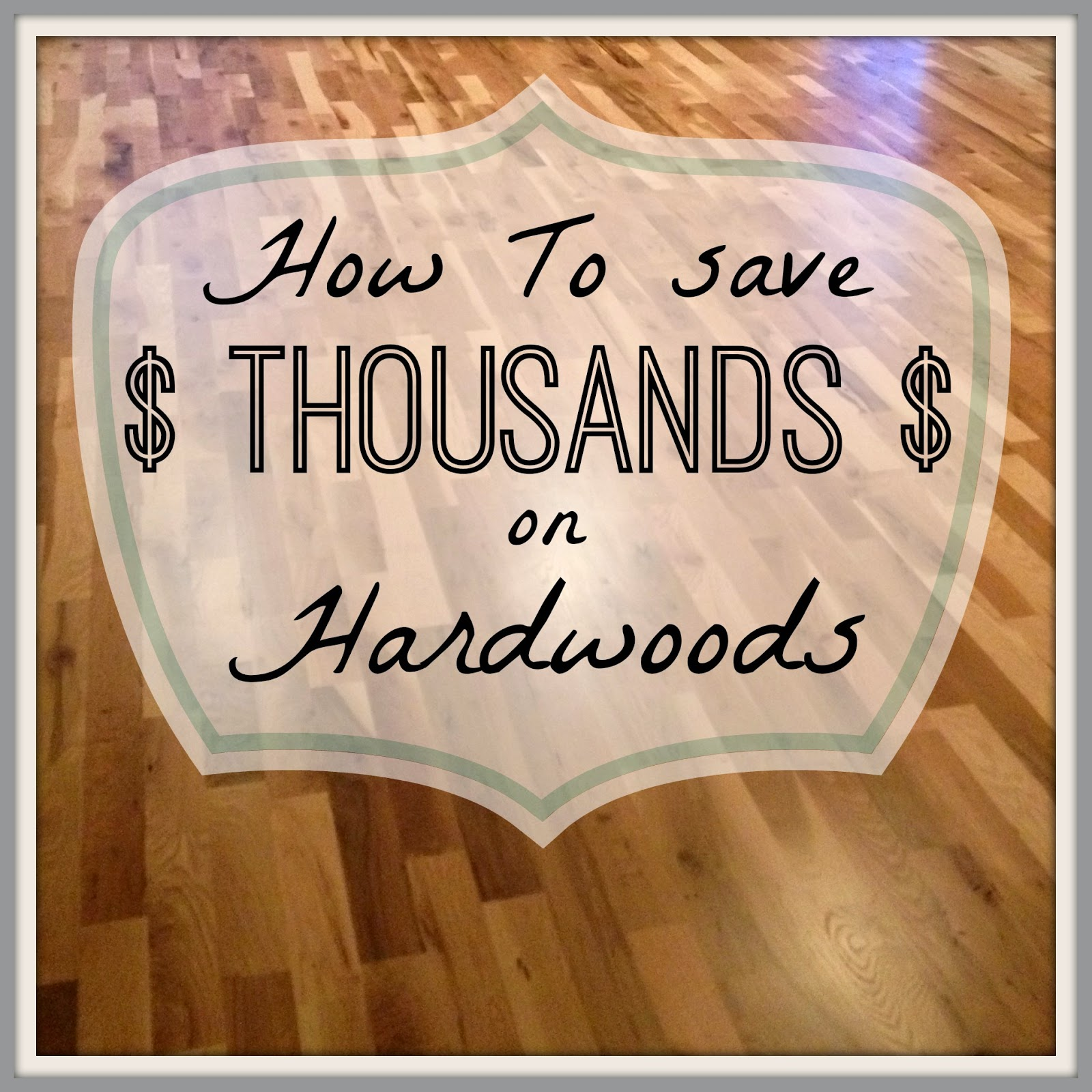 Saving Thousands on Hardwood flooring to get the floor of your dreams!
