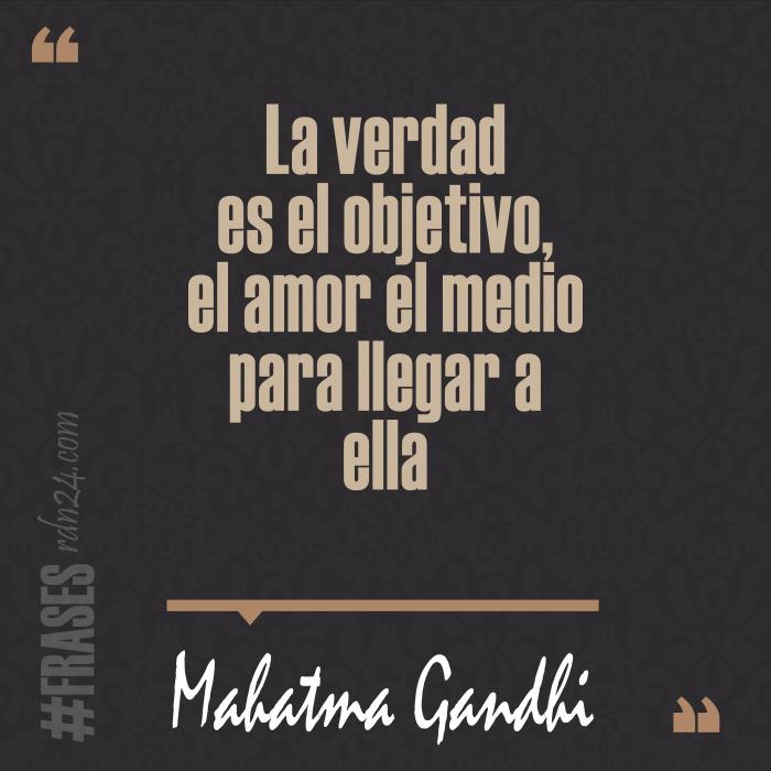 La verdad es el objetivo, el amor el medio para llegar a ella #Frases #MahatmaGandhi