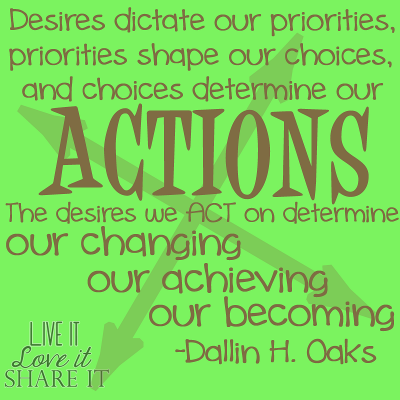 Desires dictate our priorities, priorities shape our choices, and choices determine our actions. The desires we act on determine our changing, our achieving, and our becoming. - Dallin H. Oaks
