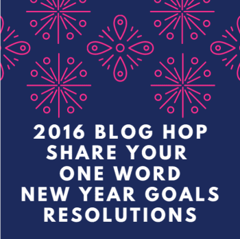 2016 Share Your One Word, Goals and Resolutions for the New Year!