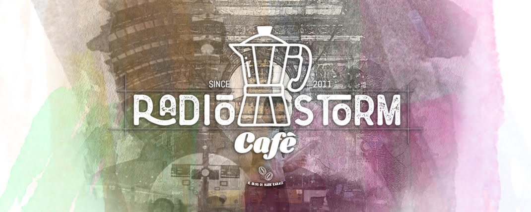 Radio Storm Cafè | Il blog di Mark Karaci