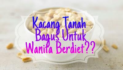 Kacang Tanah Bagus Untuk Wanita Yang Diet