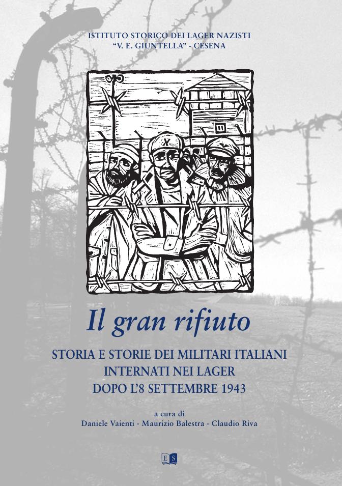 Il Gran Rifiuto. Storia e Storie dei Militari Italiani internati nei Lager dopo l'8 settembre 1943