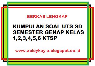 Soal Soal UTS SD Kelas 1 2 3 4 5 6 KTSP Semester 2 Untuk Latihan Siswa Menjelang UTS Semester Genap 2016