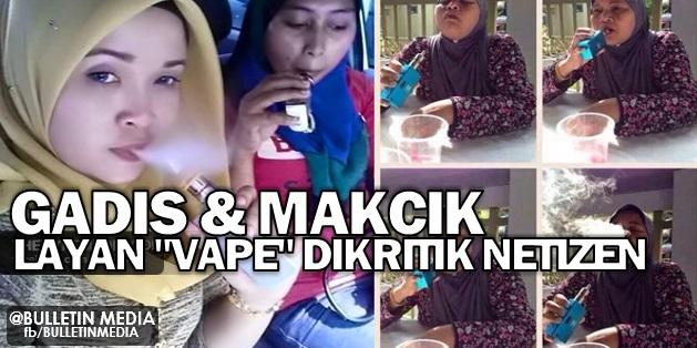 Gadis Dan Mak Cik Layan 'vape' (Rokok Elektronik) Dikritik Netizen