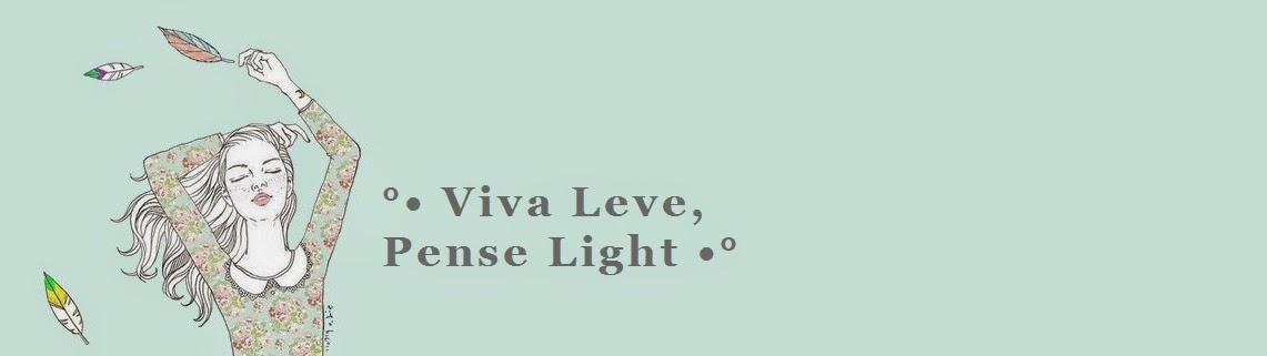 °• Viva Leve, Pense Light •°
