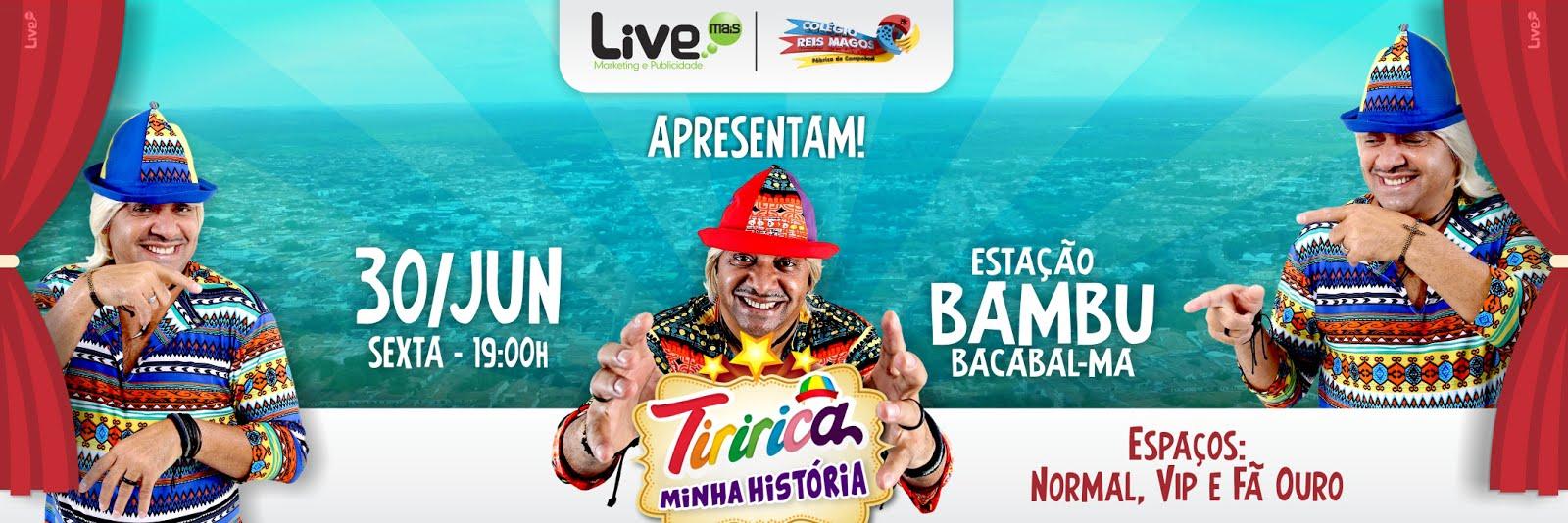 TIRIRICA EM BACABAL! 30 DE JUNHO NA ESTAÇÃO BAMBU!