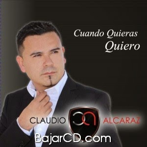 Claudio Alcaraz – Cuando Quieras Quiero (2014)