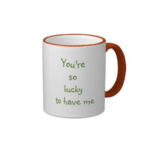 You're So Lucky To Have Me | Funny Quote Mug