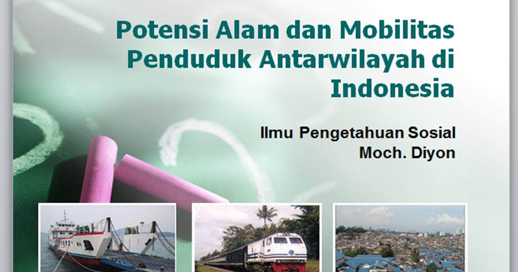 Bahan Ajar Ips Smp Potensi Alam Dan Mobilitas Penduduk Antarwilayah Di Indonesia