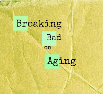 Breaking Bad on Aging - Grace Grits and Gardening