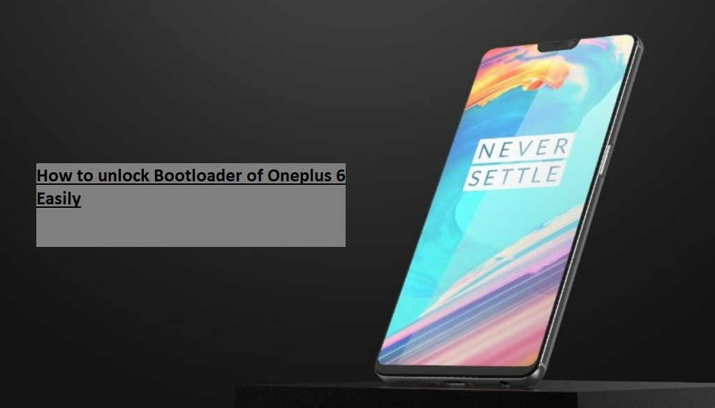 How to unlock Bootloader of Oneplus 6 Easily