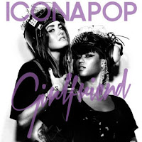 Icona Pop. Girlfriend