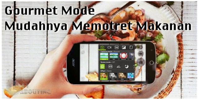 Gourmet Mode untuk Kamu yang Suka Motret Makanan Sebelum Makan