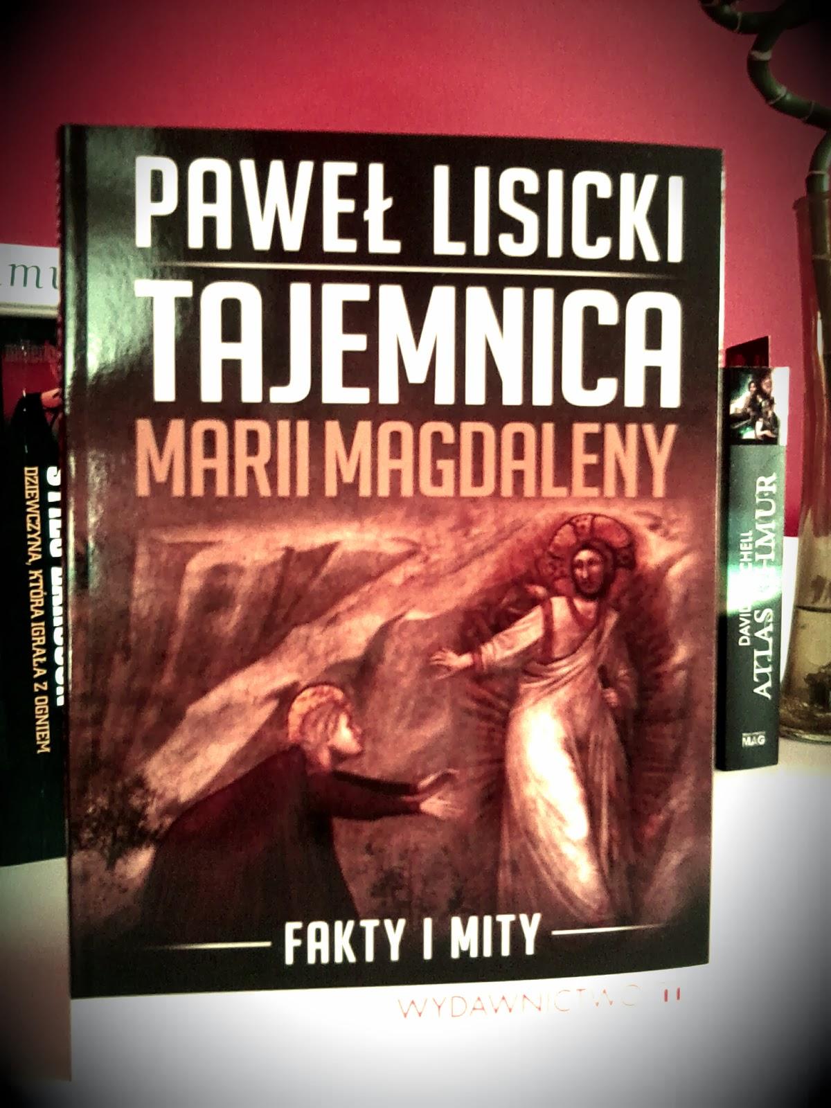"""Paweł Lisicki """"Tajemnica Marii Magdaleny. Fakty i mity"""""""