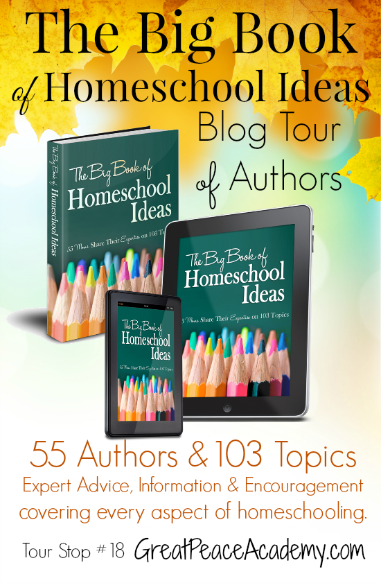 The Big Book of Homeschool Ideas Blog Tour of Authors, stop #18 at Great peace Academy