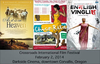Crossroads International Film Festival, February 2, 2014. Darkside Cinema, downtown Corvallis, Oregon. Featuring As It Is In Heaven, Chico and Rita, English Vinglish