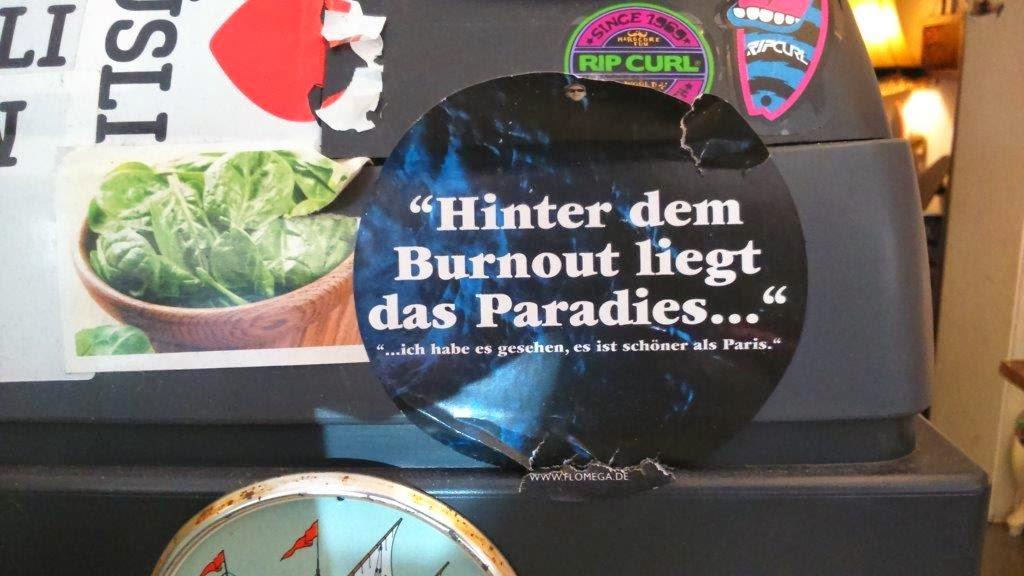 Hinter dem Burnout liegt das Paradies, ich habe es gesehen, es ist schöner als Paris.