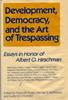 albert hirschman essays in trespassing Trespasser jon elster essays in trespassing: economics to politics and beyond by albert hirschman cambridge, 310 pp, £2000, september 1981, isbn 0 521 23826 9.