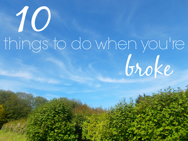 10 things to do when you're broke money saving read bike ride mug cake wardrobe clear out movie night childhood songs museum library read blogs crafting