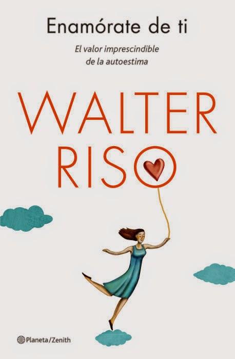 LIBRO - Enamórate de ti  El valor imprescindible de la autoestima  Walter Riso (Zenith, 3 junio 2014)  Autoayuda, Psicología, Autoestima | Edición papel