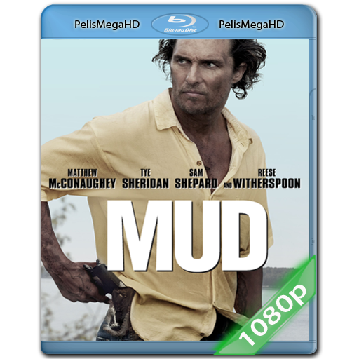 Mud (2012) 1080P HD MKV ESPAÑOL LATINO