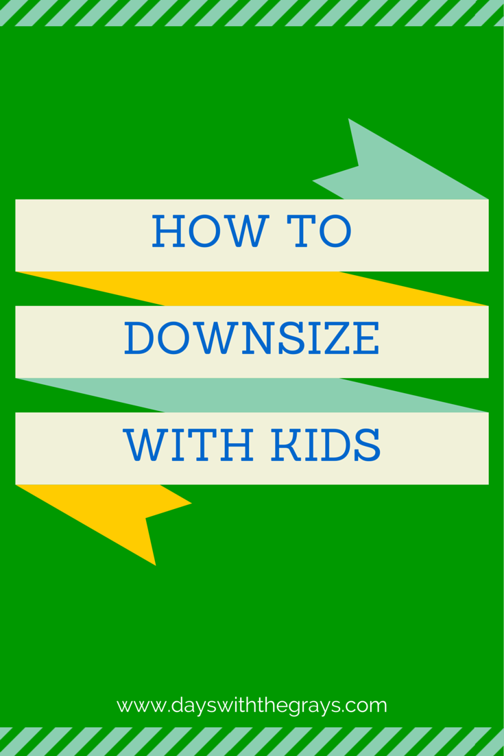 Days With The Grays How To Downsize With Kids