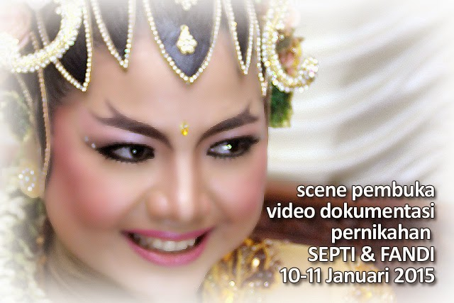Scene Pembuka - Video Dokumentasi Pernikahan Septi & Fandi, 10-11 Januari 2014