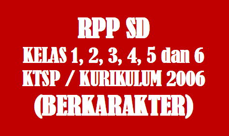 Download Rpp Sd Kelas 6 Berdasarkan Ktsp Kurikulum 2006 Mapel Bahasa Indonesia Pkn Ipa Ips
