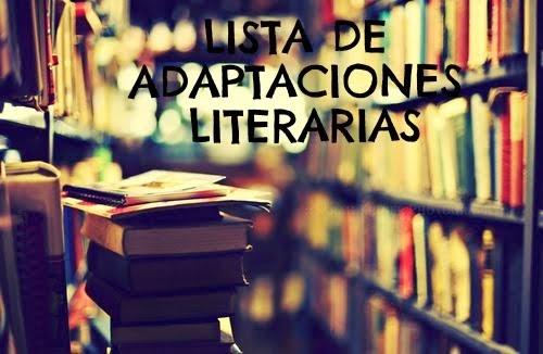 LISTA DE ADAPTACIONES LITERARIAS ;)