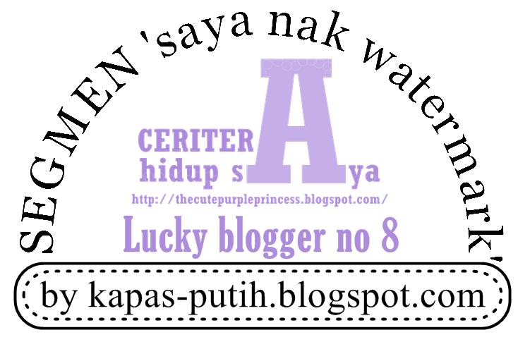 Lucky blogger no 8 - Segmen: Saya nak watermark by kapas-putih.blogspot.com