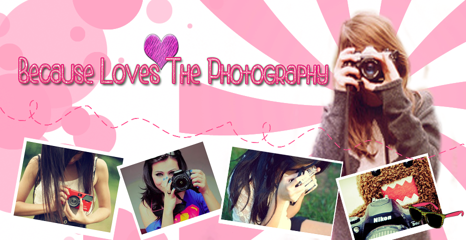 ♥Because Loves The Photography♥