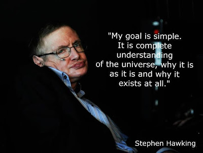 My goal is simple. It is complete understanding of the universe, why it is as it is and why it exists at all. -Stephen Hawking Into the Universe The Story of Everything, Time Travel, Aliens