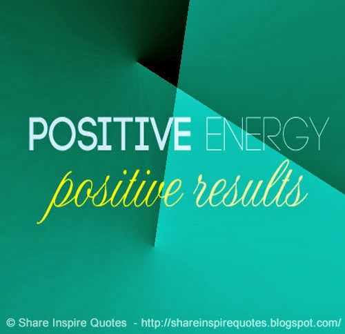 positive energy positive results share inspire quotes